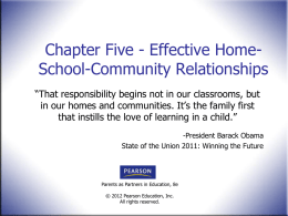 "Chapter Five - Effective HomeSchool-Community Relationships ""That responsibility begins not in our classrooms, but in our homes and communities."