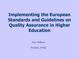 Implementing the European Standards and Guidelines on Quality Assurance in Higher Education Peter Williams President, ENQA.