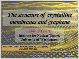The structure of crystalline membranes and graphene Doron Gazit Institute for Nuclear Theory, University of Washington. Based on DG, arXiv: 0810.1062 (PRB 79, 113411(2009)), 0903.5012, 0907.3718.