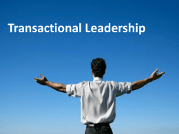 Transactional Leadership Contents  Introduction to Leadership Transactional Leadership Transactional Leadership Factors Transactional Leadership Style and Assumption Implementation of Transactional Leadership Pros and Cons of Transactional Leadership  Lookouts.