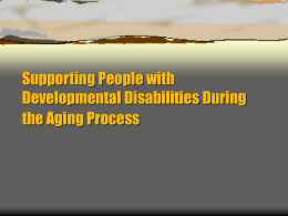 Supporting People with Developmental Disabilities During the Aging Process Prepared and funded through collaboration between:  The Developmental Disabilities Council of Washington,  The University of Washington Center.