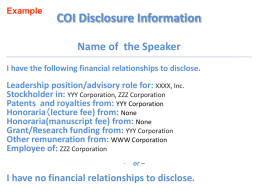 Example  COI Disclosure Information Name of the Speaker  I have the following financial relationships to disclose.  Leadership position/advisory role for: XXXX, Inc. Stockholder in: YYY.