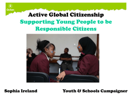 Active Global Citizenship Supporting Young People to be Responsible Citizens  Sophia Ireland  Youth & Schools Campaigner.