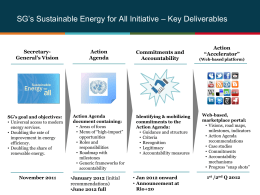 SG's Sustainable Energy for All Initiative – Key Deliverables  SecretaryGeneral's Vision  SG's goal and objectives: •Universal access to modern energy services. •Doubling the rate of improvement.