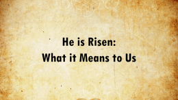 He is Risen: What it Means to Us Creation Genesis 1 •the light was good (vs.