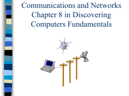Communications and Networks Chapter 8 in Discovering Computers Fundamentals Quick Overview of Some of the Main Points         Communications Uses of Communications Communication Channel/Transmission Media Transmission Characteristics Different type.