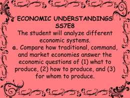 ECONOMIC UNDERSTANDINGS SS7E8 The student will analyze different economic systems. a. Compare how traditional, command, and market economies answer the economic questions of (1) what to produce,