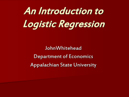 An Introduction to Logistic Regression JohnWhitehead Department of Economics Appalachian State University Outline Introduction and Description  Some Potential Problems and Solutions  Writing Up the Results 