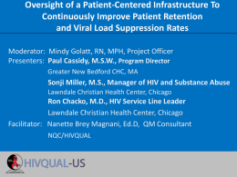 Oversight of a Patient-Centered Infrastructure To Continuously Improve Patient Retention and Viral Load Suppression Rates Moderator: Mindy Golatt, RN, MPH, Project Officer Presenters: Paul.
