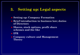 3.       Setting up: Legal aspects  Setting up: Company Formation Brief introduction to business law; duties of Directors Shares, stock options, profit share schemes and the like IPR Company.