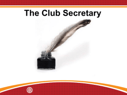 The Club Secretary Learning Objectives • Understand the role of the club secretary. • Identify ways to work with other club leaders.