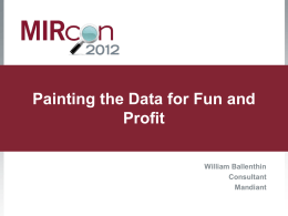 Painting the Data for Fun and Profit William Ballenthin Consultant Mandiant Agenda  • • • • •  Introduction Exploring the Attacker Lifecycle Visually Reviewing Binary Files Making Sense of Malware Variants Q&A.