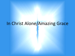 In Christ Alone/Amazing Grace In Christ alone my hope is found; He is my light, my strength, my song; This cornerstone, this.