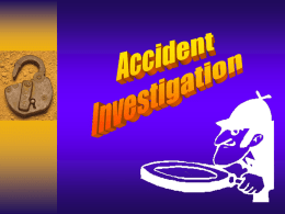 Why Investigate Accidents?   Find the cause  Prevent similar accidents  Protect company interests.