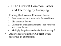 7.1 The Greatest Common Factor and Factoring by Grouping •  Finding the Greatest Common Factor: 1.