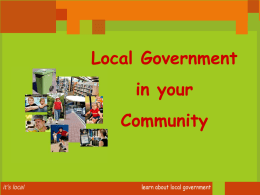 Local Government in your  Community COUNCIL STRUCTURE • • • • •  •  Principal Member (Mayor or Chairperson) Councillors (from 6 – 21 depending on size/population of Council) Some Councils are divided.