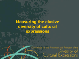 Measuring the elusive diversity of cultural expressions 1.  The 2005 Convention  2.  Follow-up central issue : Launching a workprogramme to measure the diversity of cultural expressions  3.  UNESCO's.