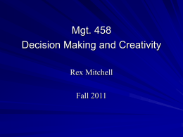 "Mgt. 458 Decision Making and Creativity Rex Mitchell Fall 2011 Some Questions What is decision making? What is a ""good"" decision? Distinction between decision making and problem."