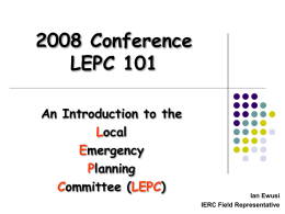 2008 Conference LEPC 101 An Introduction to the Local Emergency Planning Committee (LEPC)  Ian Ewusi IERC Field Representative.