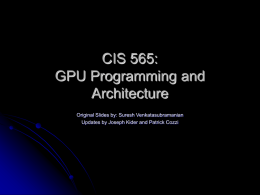 CIS 565: GPU Programming and Architecture Original Slides by: Suresh Venkatasubramanian Updates by Joseph Kider and Patrick Cozzi.