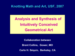 Knotting Math and Art, USF, 2007  Analysis and Synthesis of Intuitively Conceived Geometrical Art Collaboration between Brent Collins, Gower, MO Carlo H.