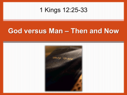 1 Kings 12:25-33  God versus Man – Then and Now God's Way versus Jeroboam's Way  The object of worship  God's way 