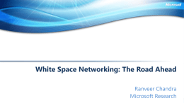 White Space Networking: The Road Ahead Ranveer Chandra Microsoft Research Challenge 1: Limited Capacity due to Growing Demand  24 HOURS  UPLOADED EVERY  60 SECONDS  20X -