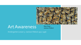 Art Awareness  Blue Poles – Jackson Pollock  Kindergarten Lesson 3 –Jackson Pollock 1912-1956