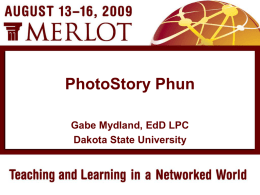 PhotoStory Phun Gabe Mydland, EdD LPC Dakota State University WHERE TO FIND AND PREPARE TO USE PHOTOSTORY 3 (PS3)