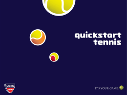 WHAT IS QUICKSTART TENNIS? A new format of play for kids 10 & under to learn and play the game with 6