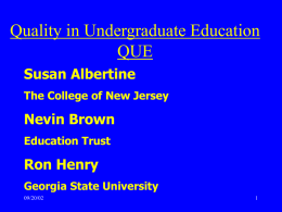 Quality in Undergraduate Education QUE Susan Albertine The College of New Jersey  Nevin Brown Education Trust  Ron Henry Georgia State University 09/20/02