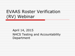 EVAAS Roster Verification (RV) Webinar April 14, 2015 NHCS Testing and Accountability Department Agenda Participants will       Identify tasks for each of the four verification windows Decide to.