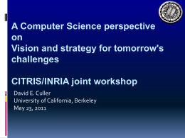 A Computer Science perspective on Vision and strategy for tomorrow's challenges CITRIS/INRIA joint workshop David E.
