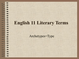 English 11 Literary Terms Archetypes=Type Hero/Heroine  • The chief character in a work of literature.