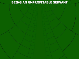 "BEING AN UNPROFITABLE SERVANT Luke 17:7 ""And which of you, having a servant plowing or tending sheep, will say to him."
