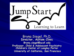 Bryna Siegel, Ph.D.  Director, Autism Clinic  Bryna.siegel@ucsf.edu Professor, Child & Adolescent Psychiatry Children's Center at Langley Porter University of California, San Francisco.