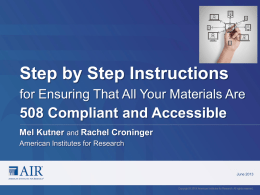 Step by Step Instructions for Ensuring That All Your Materials Are  508 Compliant and Accessible Mel Kutner and Rachel Croninger American Institutes for Research  June.