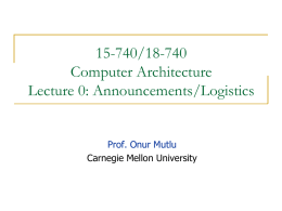 15-740/18-740 Computer Architecture Lecture 0: Announcements/Logistics  Prof. Onur Mutlu Carnegie Mellon University Summary   First lecture: September 8 (Wed)    Homework 0 – Part 1     Homework 0 – Part.