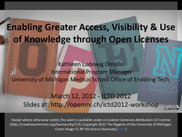 Enabling Greater Access, Visibility & Use of Knowledge through Open Licenses Kathleen Ludewig Omollo International Program Manager University of Michigan Medical School Office of.