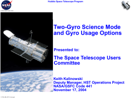 Hubble Space Telescope Program  Goddard Space Flight Center  Two-Gyro Science Mode and Gyro Usage Options Presented to:  The Space Telescope Users Committee Keith Kalinowski Deputy Manager, HST Operations.