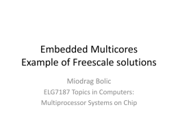Embedded Multicores Example of Freescale solutions Miodrag Bolic ELG7187 Topics in Computers: Multiprocessor Systems on Chip.