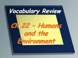 Vocabulary Review  Ch 22 – Humans and the Environment The study of the interaction between humans and their own environment.  Environmental science.