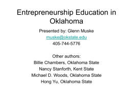 Entrepreneurship Education in Oklahoma Presented by: Glenn Muske muske@okstate.edu 405-744-5776 Other authors: Billie Chambers, Oklahoma State Nancy Stanforth, Kent State Michael D.