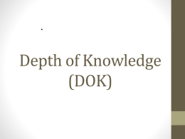 Depth of Knowledge (DOK) What is Depth of Knowledge (DOK)? • Refers to the complexity of thinking skills that a task requires. • NOT determined.