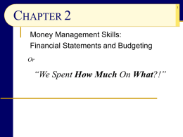 "CHAPTER 2 Money Management Skills: Financial Statements and Budgeting Or  ""We Spent How Much On What?!"""