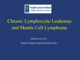 Chronic Lymphocytic Leukemia and Mantle Cell Lymphoma ASH Review 2012 Stephen Spurgeon (spurgeos@ohsu.edu)