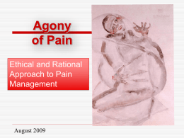 Agony of Pain Ethical and Rational Approach to Pain Management  August 2009 Disclosure of Conflicts  I have no financial interests or significant relationships that constitute a.