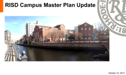 "RISD Campus Master Plan Update  October 10, 2014 Planning Principles •  Support academic and research excellence through the development of adaptable, high-performance, ""long-life"" spaces."