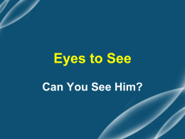 Eyes to See Can You See Him? Luke 24:11 They did not believe the women, because their words seemed to them like nonsense.