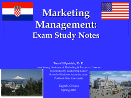 Marketing Management: Exam Study Notes  Tom Gillpatrick, Ph.D. Juan Young Professor of Marketing & Executive Director Food Industry Leadership Center School of Business Administration Portland State University  Zagreb,